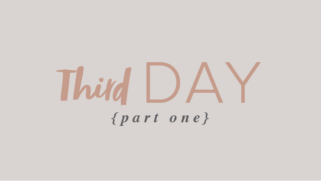 Third Day – Part 1