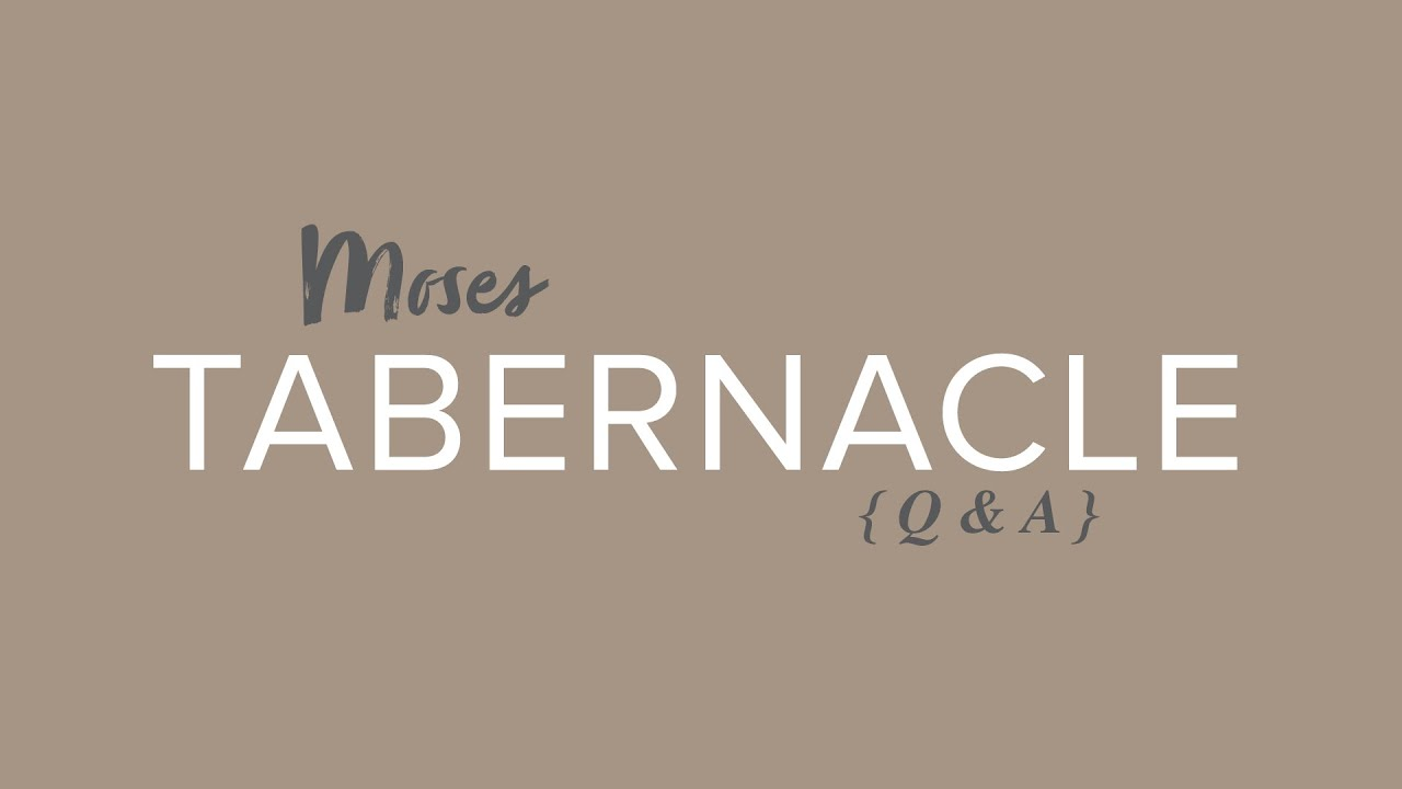 Moses Tabernacle – Q&A