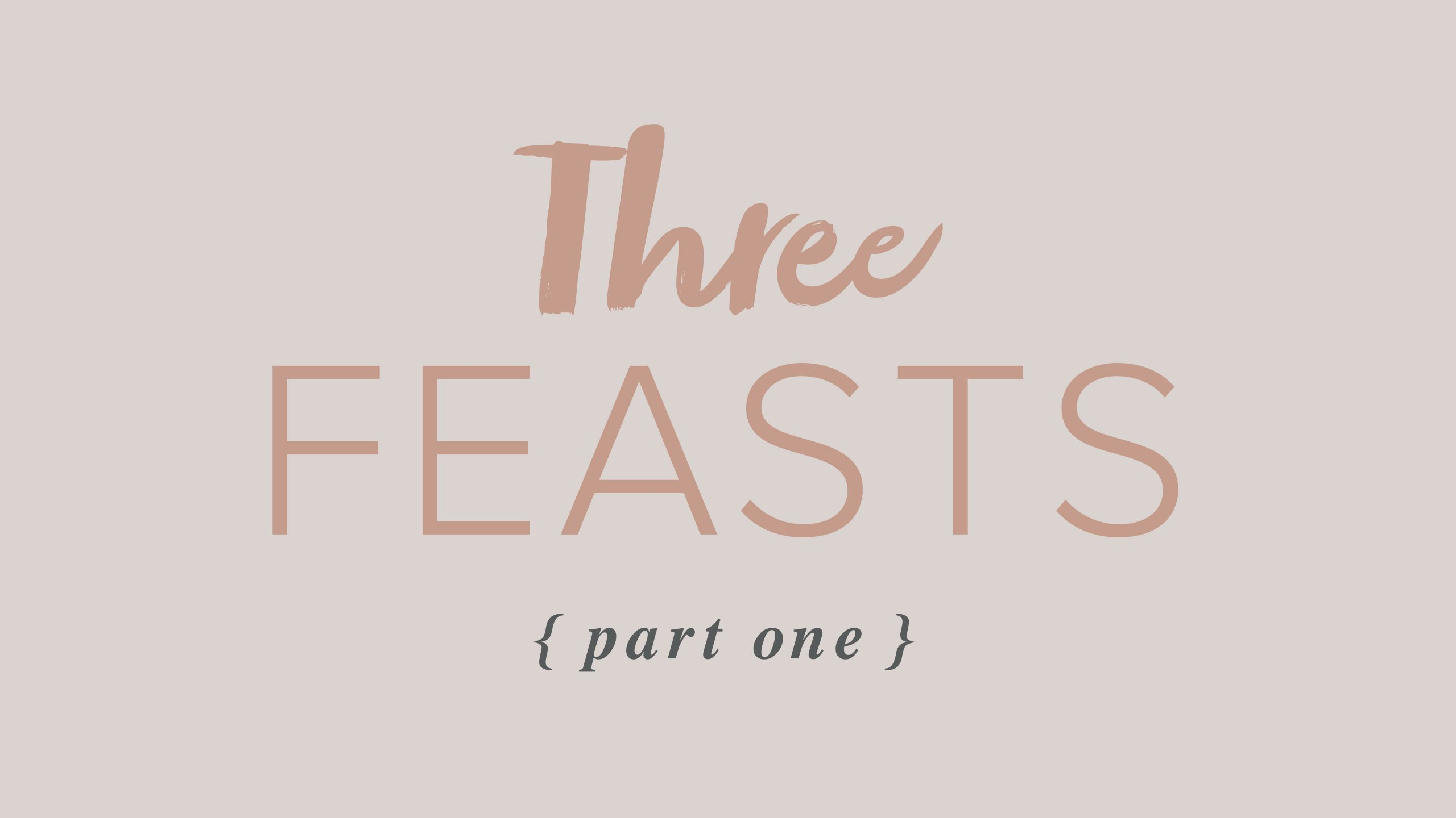 Three Feasts – Part 1