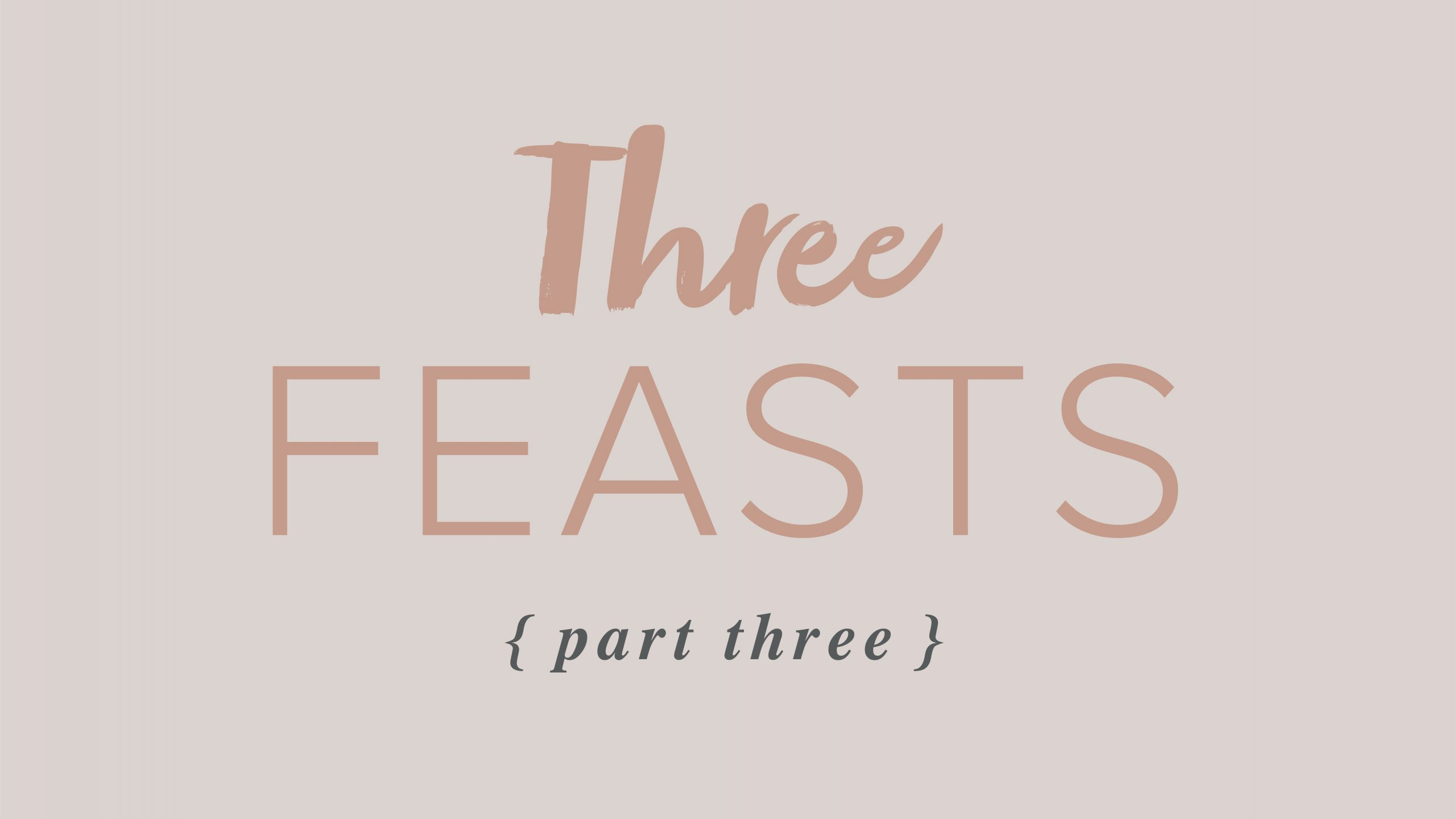 Three Feasts – Part 3