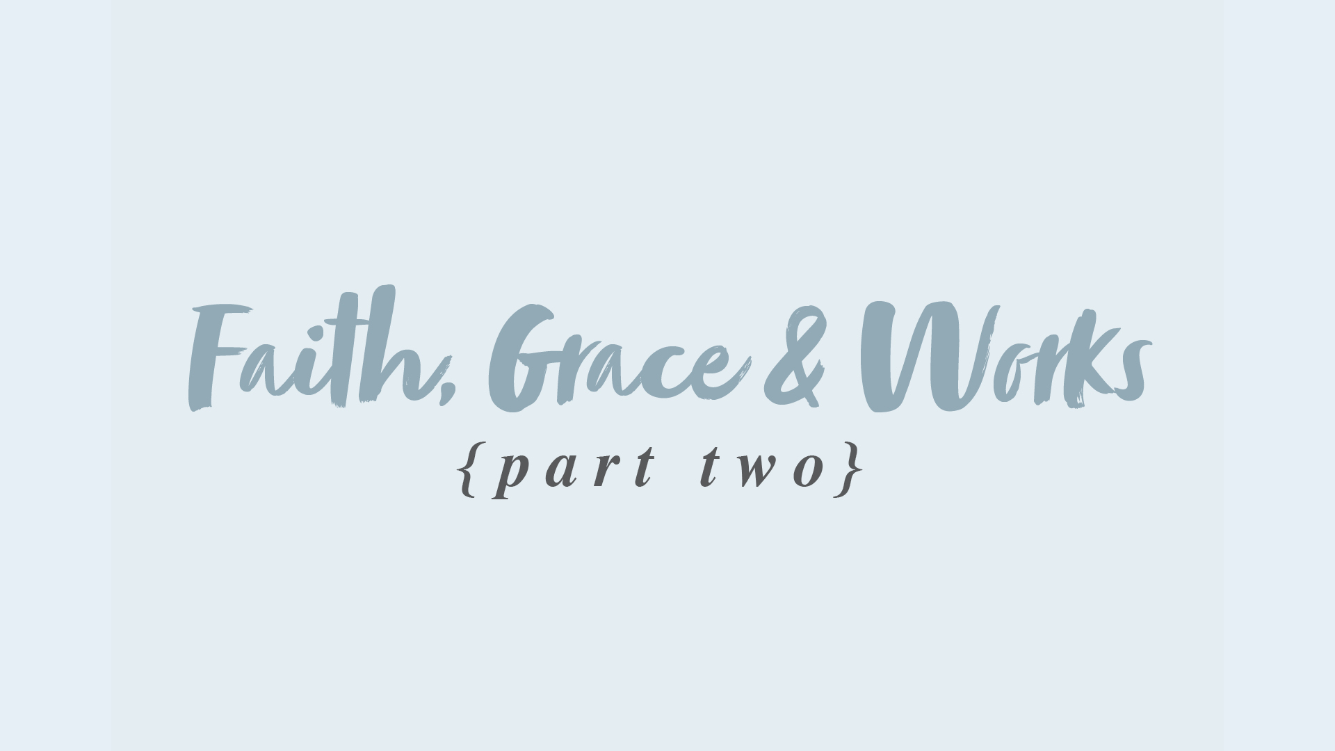 Faith, Grace & Works – Part 2