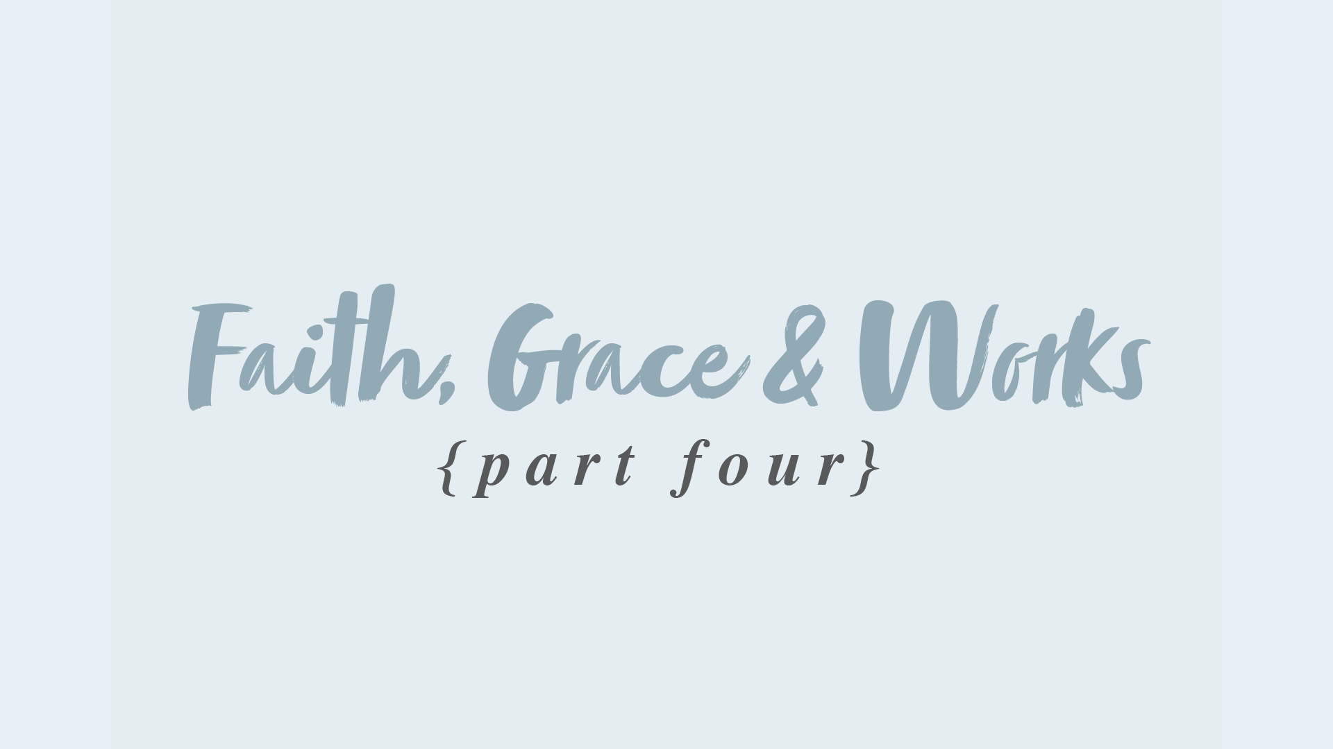 Faith, Grace & Works – Part 4
