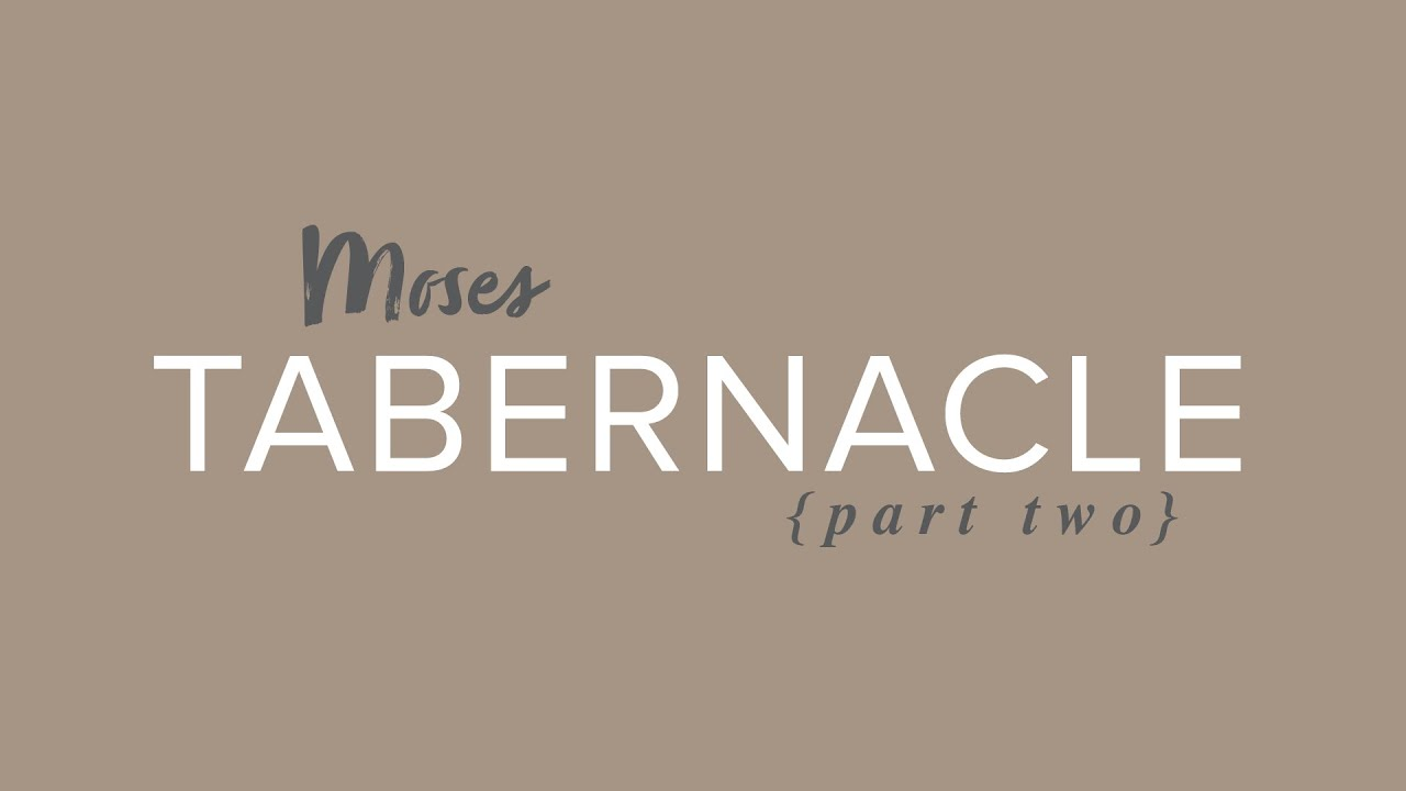 Moses Tabernacle – Part 2