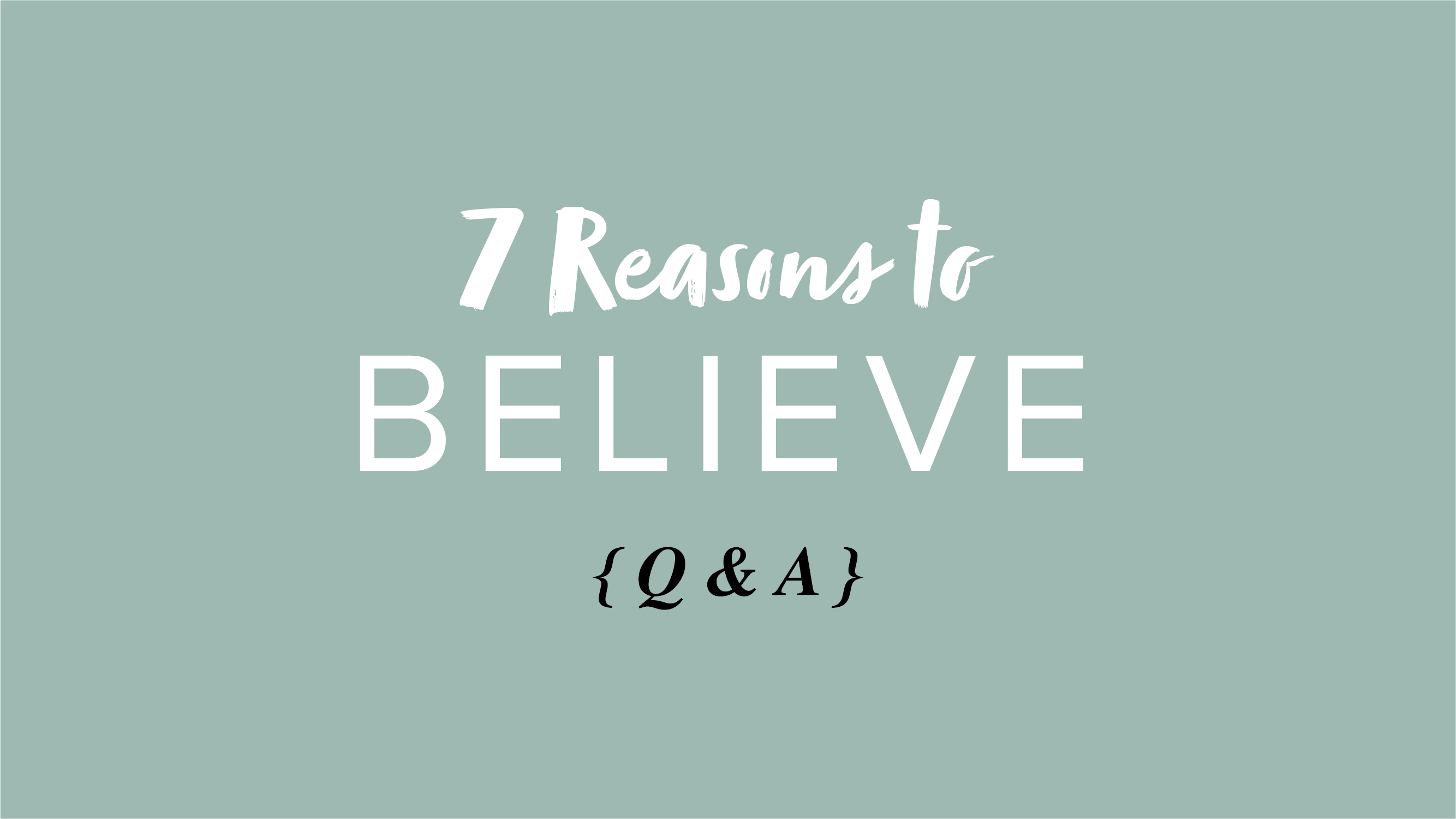 7 Reasons to Believe – Q&A