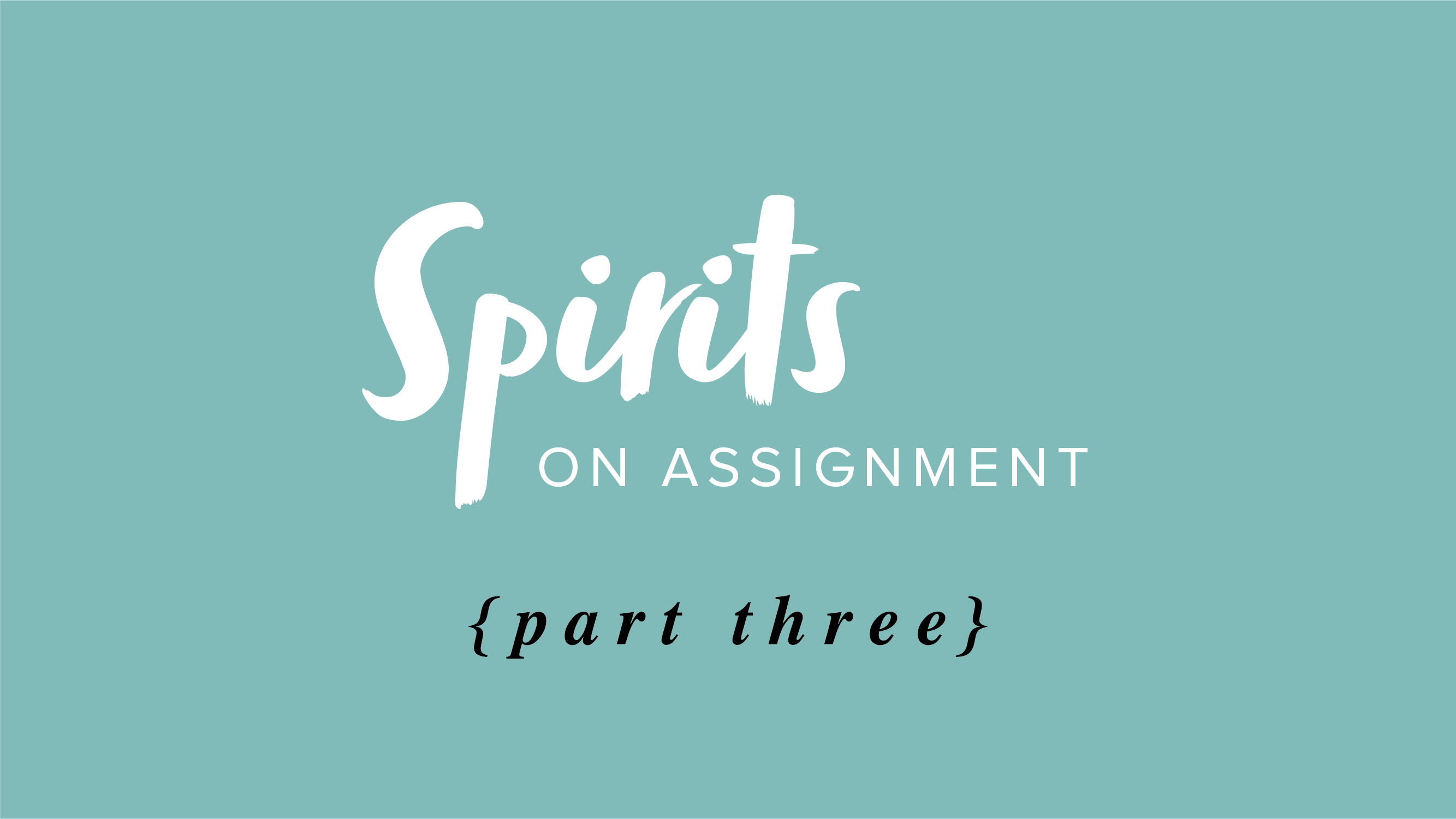 Spirits on Assignment – Part 3