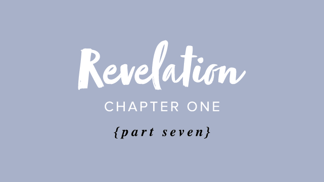 Revelation Chapter One – Part 7