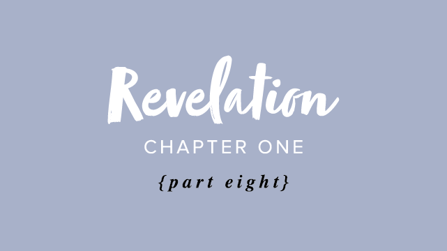 Revelation Chapter 1 – Part 8